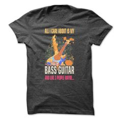 (Top Tshirt Discount) Bass Guitar T-Shirt All I Care About Is My Bass Guitar And Like 3 People Maybe [Hot Discount Today] Hoodies, Funny Tee Shirts