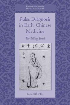 Pulse Diagnosis in Early Chinese Medicine: The Telling Touch