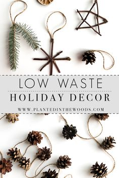 Low waste decor Low Waste Holiday Decor Planted in the Woods - Kerst - All Things Christmas, Christmas Holidays, Christmas Crafts, Christmas Decorations, Christmas Ornaments, Natural Christmas, Rustic Christmas, Beautiful Christmas, Minimal Christmas