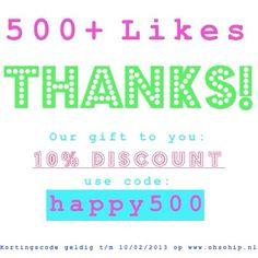 Yeahhh, meer dan 500 likes op onze Facebook page! Om dit te vieren krijg je t/m 10 februari 2013 10% korting op je bestelling met code: happy500   See you at www.ohsohip.nl