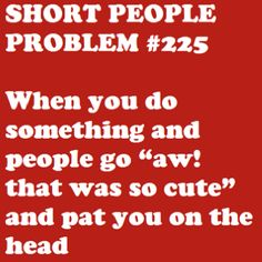 Short People Problems....