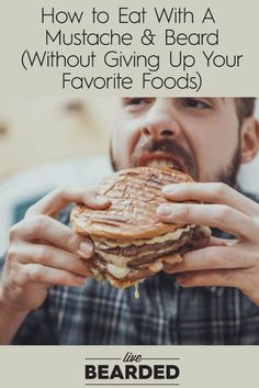 How to Eat With a Mustache and Beard, Without Giving up Your Favorite Foods