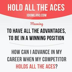 """""""Hold all the aces"""" means """"to have all the advantages, to be in a winning position"""". Example: How can I advance in my career when my competitor holds all the aces? Want to learn English? English Vocabulary Words, English Phrases, Grammar And Vocabulary, English Idioms, English Writing, English Words, English Lessons, English Grammar, Learn English"""