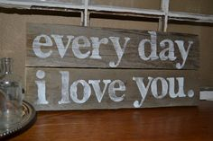 For the bedroom - wood sign everyday i love you reclaimed wood by VintageLoveCompany, $24.00