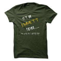 It's an Emmett thing, you wouldn't understand  - #hostess gift #small gift. GET IT => https://www.sunfrog.com/Names/Emmett.html?68278