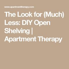 The Look for (Much) Less: DIY Open Shelving | Apartment Therapy