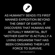 Yeah well that shit ain't enough for what we did to momma earth. Humans are making her die, so why not feed on from those bastards. U go momma earth. Book Prompts, Daily Writing Prompts, Book Writing Tips, Writing Challenge, Cool Writing, Writing Ideas, Writing Help, Dialogue Prompts, Writing Promts