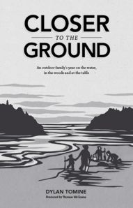 Published by @patagoniabooks, Closer to the Ground is the deeply personal story of a father learning to share his love of nature with his children, not through the indoor lens of words or pictures, but directly, palpably, by exploring the natural world as they forage, cook and eat from the woods and sea.
