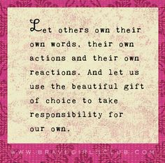 Dear Beautiful Souls- The Holidays can be a rough time because they trigger so many emotions and memories, so many expectations that turn to disappointments. If you find yourself being on the other side of behavior that feels mean or vindictive or harsh or defensive or argumentative, try to remember to let others own their actions.