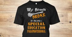 My Broom Broke, So I Became A(An) Special Education Paraprofessional. If You Proud Your Job, This Shirt Makes A Great Gift For You And Your Family. Ugly Sweater Special Education Paraprofessional, Xmas Special Education Paraprofessional Shirts, Special Education Paraprofessional Xmas T Shirts, Special Education Paraprofessional Job Shirts, Special Education Paraprofessional Tees, Special Education Paraprofessional Hoodies, Special Education Paraprofessional Ugly Sweaters, Special Education…
