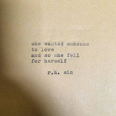 """She wanted someone to love and so she fell for herself."" R.H. Sin"