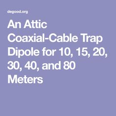 An Attic Coaxial-Cable Trap Dipole for 10, 15, 20, 30, 40, and 80 Meters