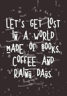 Let's get lost in a world made of books, coffee and rainy days! - A printable poster with a bookish quote, perfect as wall art for your reading corner or as a gift for a book lover. Easy to download and print wherever you want.
