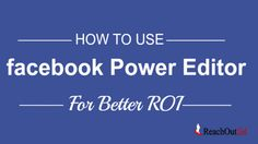 How To Use Facebook Power Editor For Better Reach