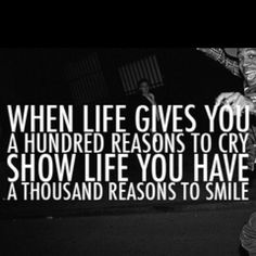 when life gives you 100 reasons to cry, show that you have reasons to smile Cute Quotes, Happy Quotes, Great Quotes, Quotes To Live By, Funny Quotes, Inspirational Quotes, Motivational, Random Quotes, Positive Quotes