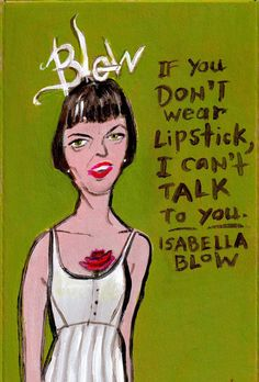 Isabella Blow Quote which shows her putrageous personality
