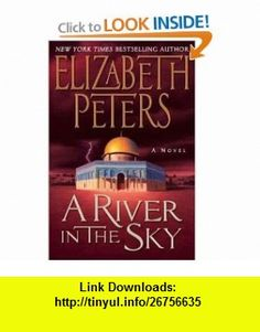 A River in the Sky A Novel (Amelia Peabody Mysteries) Elizabeth Peters , ISBN-10: 0061246263  ,  , ASIN: B005X4CLKK , tutorials , pdf , ebook , torrent , downloads , rapidshare , filesonic , hotfile , megaupload , fileserve