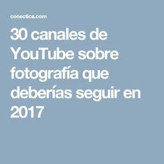 30 canales de YouTube sobre fotografía que deberías seguir en 2017