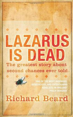 Lazarus Is Dead, Richard Beard