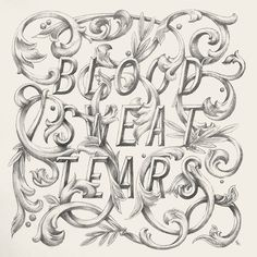 Blood Sweat Tears (Creative Calligraphy Artworks for Inspiration on CrispMe)
