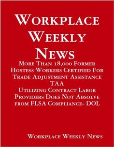 Workplace Weekly News-More Than 18,000 Former Hostess Workers Certified For Trade Adjustment Assistance TAA (Digital Edition) by Gloria Towolawi, http://www.amazon.com/dp/B00BJ4KRNG/ref=cm_sw_r_pi_dp_iaVjrb1A5TDGG/192-1581468-8119226