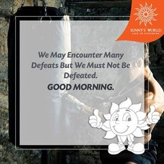 We May Encounter Many Defeats But We Must Not Be Defeated. Good Morning! #SunnysWorld #Pune #Resort #Entertainment #MotivationalMorning