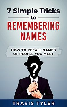 7 Simple Tricks To Remembering Names: How to Recall Names... https://www.amazon.com/dp/B078ZGHTV3/ref=cm_sw_r_pi_dp_U_x_e76IAbFHTFHMH