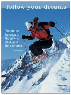 Follow Your Dreams - Motivational Poster with Eleanor Roosevelt Quote Winter Fun, Winter Sports, Skiing Quotes, Eleanor Roosevelt Quotes, Alpine Skiing, Time Of Your Life, Vintage Ski, Mountain Climbing, Follow You