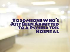To Someone Who's Just Been Admitted to a Psychiatric Hospital
