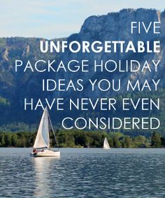 5 Unforgettable Package Holiday Ideas You May Have Never Even Considered.
