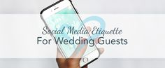 Social Media Etiquette For Wedding Guests