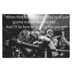 Southpaw has so many quotes in that movie to live by