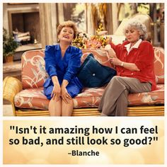 Quotes From The Golden Girls Guaranteed To Make Your Day: Blanche on Feeling Good