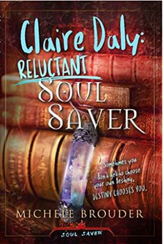 Claire Daly: Reluctant Soul Saver by Michele Brouder https://www.amazon.com/dp/B015NCLL02/ref=cm_sw_r_pi_dp_x_Y5Jeyb9T28320