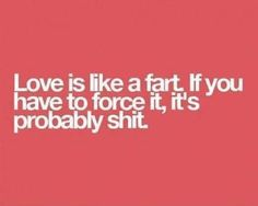 Love is like fart