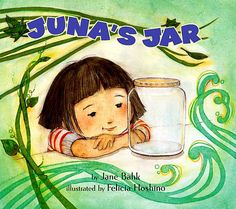 JUNA'S JAR by Jane Bahk After reading this book give your child a jar and decide what to put in it. Make sure it is something that can be removed without killing it. Empty the jar each month and think of something new to put in it. Example: Christmas bulbs in December, heart candy in Feb. an insect in the summer, pennies. This could also be a class project with each child given the opportunity to put something into the jar for a designated amount of time. Perfect for kindergarten.