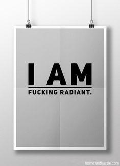 """""""I am fucking radiant."""""""