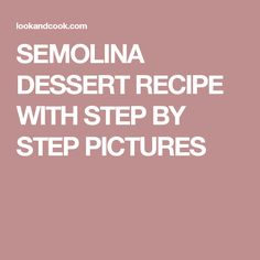 SEMOLINA DESSERT RECIPE WITH STEP BY STEP PICTURES