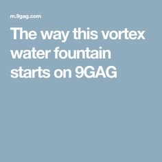 The way this vortex water fountain starts on 9GAG