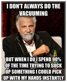 Lol and this is why I break the vacuum.