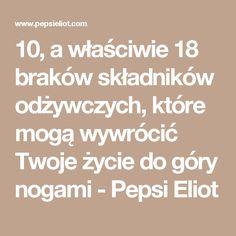 10, a właściwie 18 braków składników odżywczych, które mogą wywrócić Twoje życie do góry nogami - Pepsi Eliot