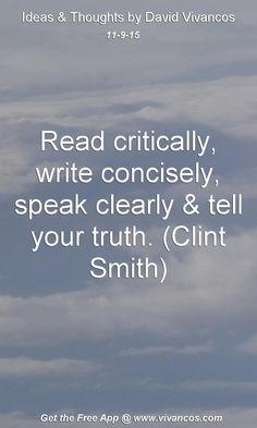 Read critically, write concisely, speak clearly & tell your truth. (Clint Smith) [November 9th 2015] https://www.youtube.com/watch?v=8XSJLVNQeDQ