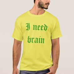 I need brain T-Shirt - tap, personalize, buy right now!