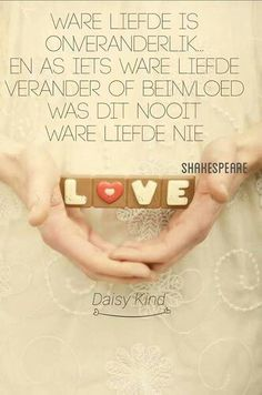 Shakespeare Love, Afrikaans Quotes, True Colors, Wise Words, Wisdom, 60th Birthday, Blessings, Tart, Daisy
