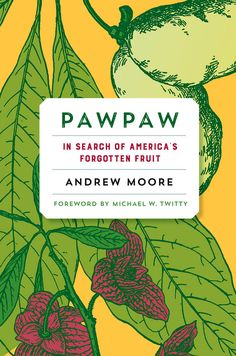 """Have you heard of the pawpaw? A few generations ago, most would say """"yes!"""" You could ask just about anyone and they could tell you what this fruit looked and tasted like, and more importantly, where to find it. But today, the pawpaw remains a mystery to some and entirely unknown to others. In Pawpaw: …"""