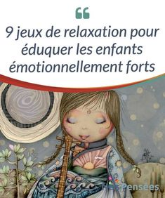 9 jeux de relaxation pour éduquer les enfants émotionnellement forts À une époque où on utilise les tablettes pour calmer les #enfants, il devient de plus en plus essentiel #d'entraîner nos plus petits à des techniques de #relaxation. Nous pouvons le faire via des jeux pour qu'ils puissent ensuite développer des ressources pour la vie, et s'amusent. #Psychologie