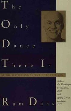 Only Dance There Is : Talks Given at the Menninger Foundation, Topeka, Kansas, 1970, and at Spring Grove Hospital, Spring Grove, Maryland, 1972