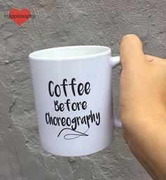 Coffee before Choreography Dance Teacher Mug Dance Gift
