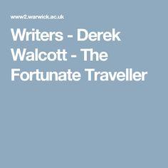 Writers - Derek Walcott - The Fortunate Traveller