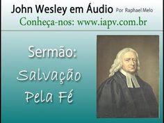 Salvação Pela Fé - John Wesley em Áudio - YouTube